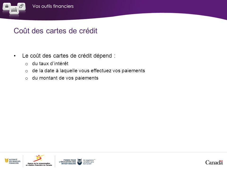 Coût des cartes de crédit Le coût des cartes de crédit dépend : o du taux dintérêt o de la date à laquelle vous effectuez vos paiements o du montant de vos paiements
