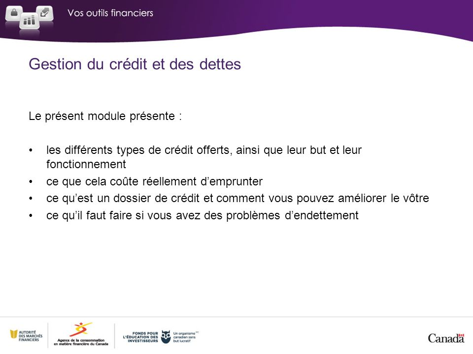 Gestion du crédit et des dettes Le présent module présente : les différents types de crédit offerts, ainsi que leur but et leur fonctionnement ce que
