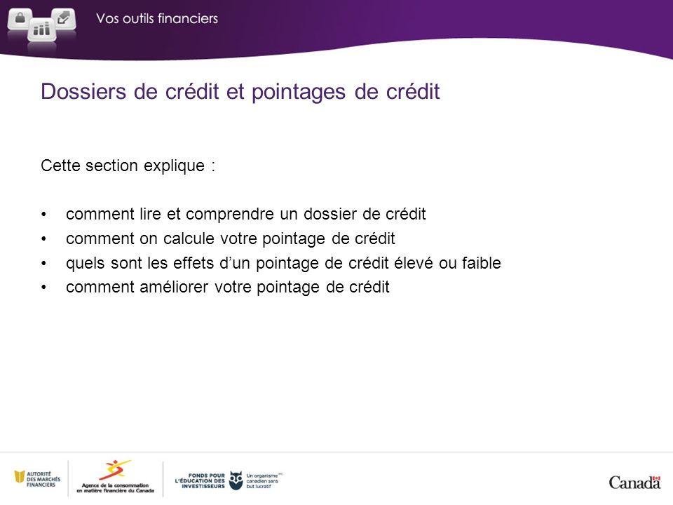 Cette section explique : comment lire et comprendre un dossier de crédit comment on calcule votre pointage de crédit quels sont les effets dun pointage de crédit élevé ou faible comment améliorer votre pointage de crédit