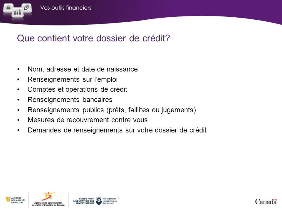 Que contient votre dossier de crédit? Nom, adresse et date de naissance Renseignements sur lemploi Comptes et opérations de crédit Renseignements banc