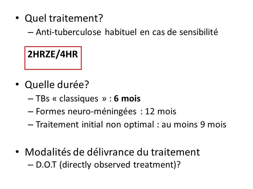 Quel traitement? – Anti-tuberculose habituel en cas de sensibilité Quelle durée? – TBs « classiques » : 6 mois – Formes neuro-méningées : 12 mois – Tr