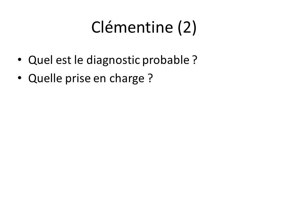 Clémentine (2) Quel est le diagnostic probable ? Quelle prise en charge ?