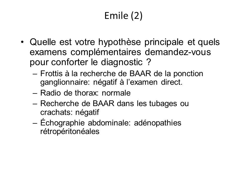 Emile (2) Quelle est votre hypothèse principale et quels examens complémentaires demandez-vous pour conforter le diagnostic ? –Frottis à la recherche