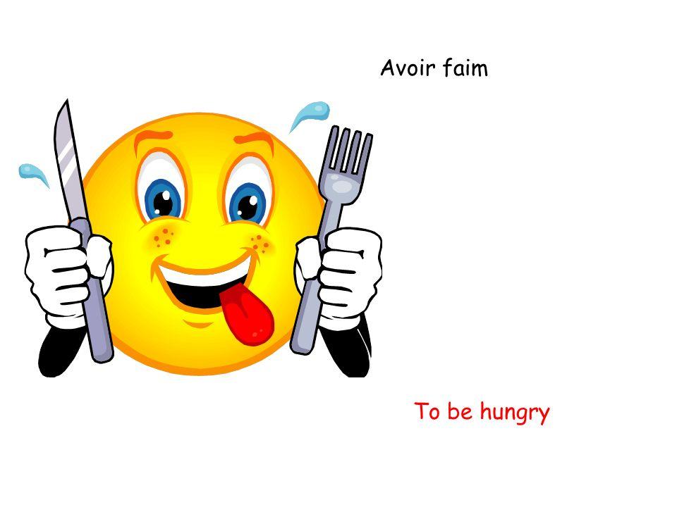 Avoir faim To be hungry