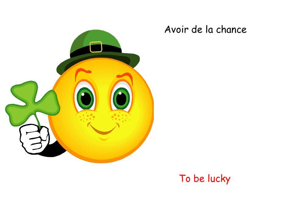 Avoir de la chance To be lucky