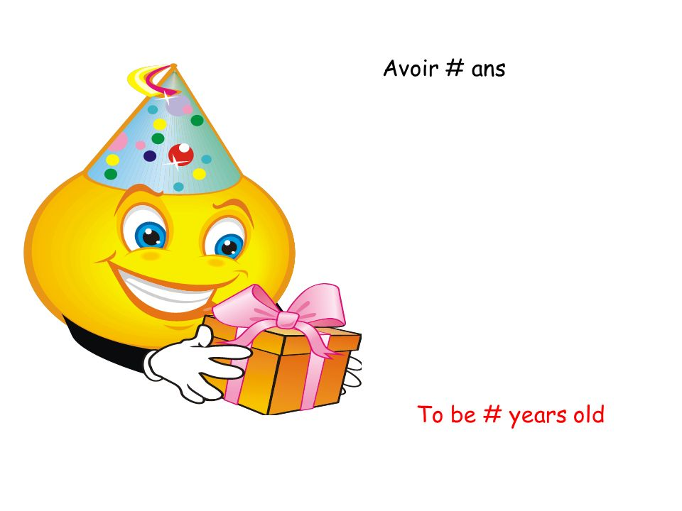 Avoir # ans To be # years old
