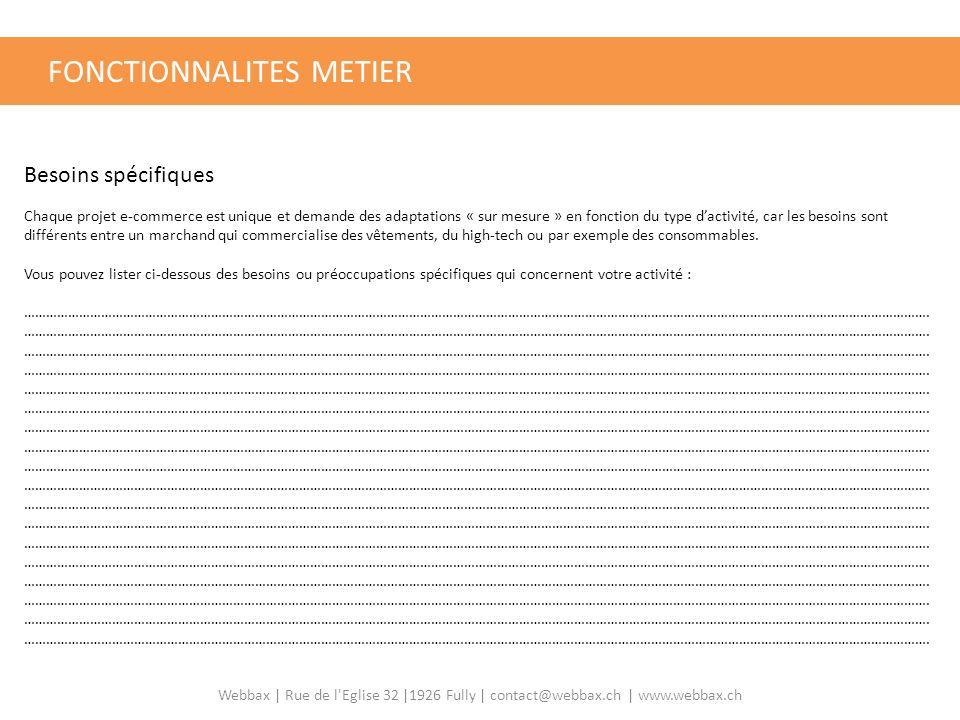 FONCTIONNALITES METIER Besoins spécifiques Chaque projet e-commerce est unique et demande des adaptations « sur mesure » en fonction du type dactivité