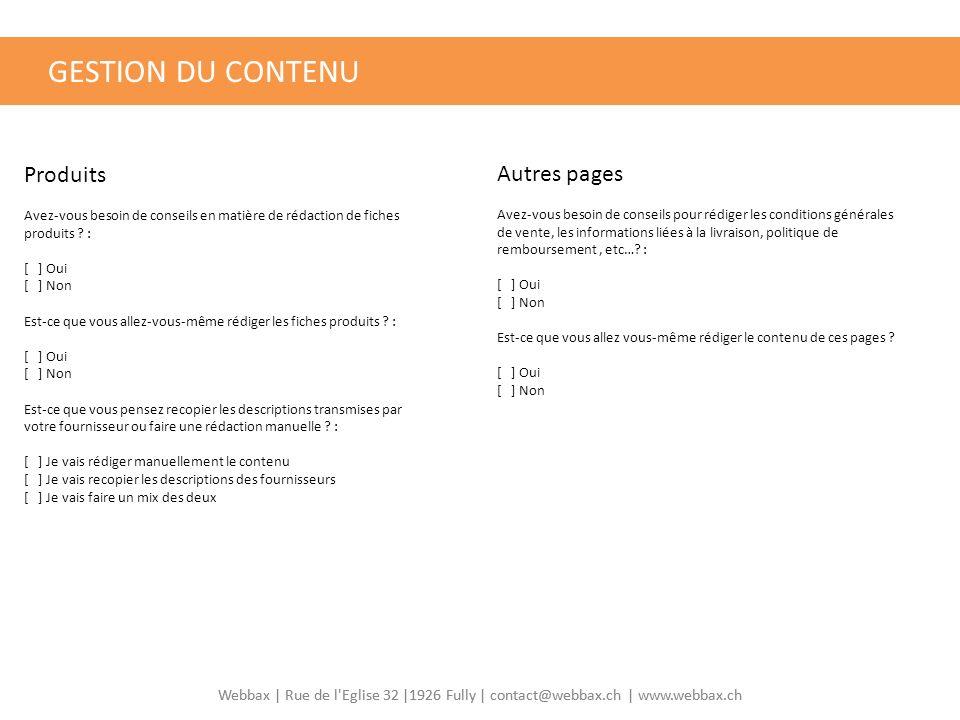 Webbax | Rue de l Eglise 32 |1926 Fully | contact@webbax.ch | www.webbax.ch GESTION DU CONTENU Produits Avez-vous besoin de conseils en matière de rédaction de fiches produits .