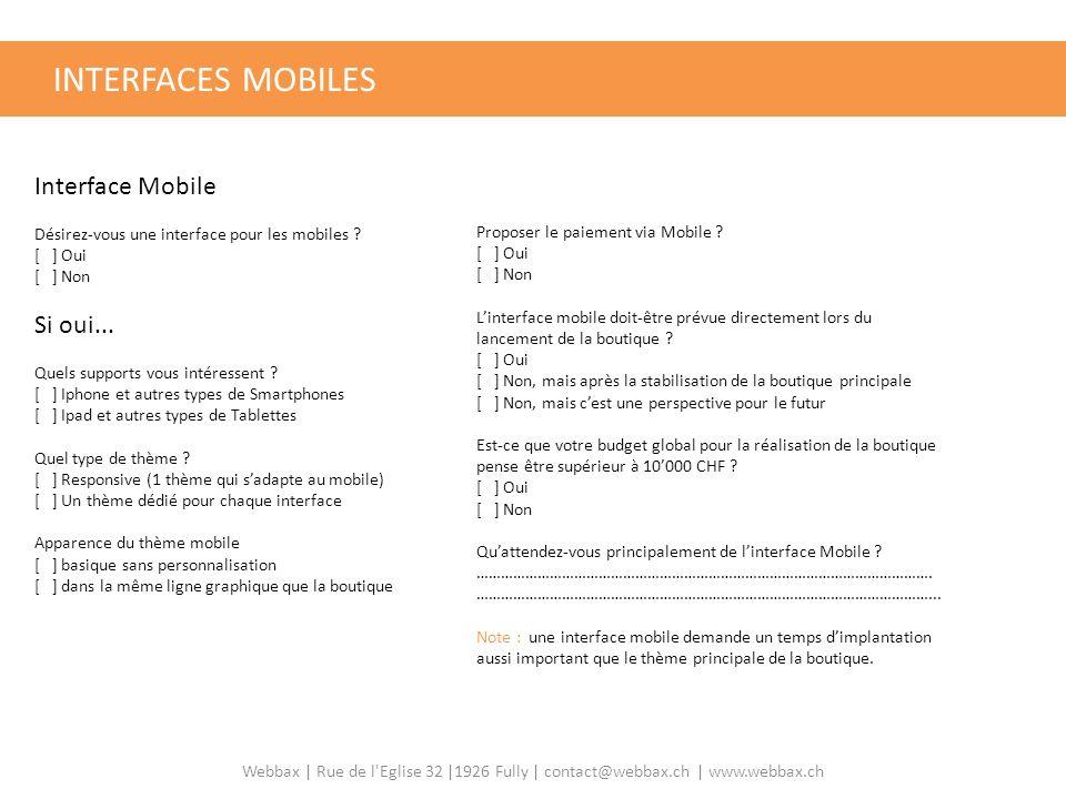 Webbax | Rue de l'Eglise 32 |1926 Fully | contact@webbax.ch | www.webbax.ch INTERFACES MOBILES Interface Mobile Désirez-vous une interface pour les mo