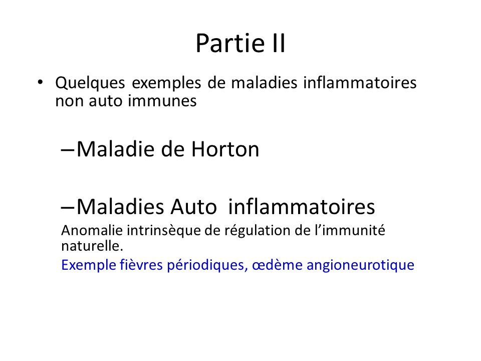 Partie II Quelques exemples de maladies inflammatoires non auto immunes – Maladie de Horton – Maladies Auto inflammatoires Anomalie intrinsèque de rég