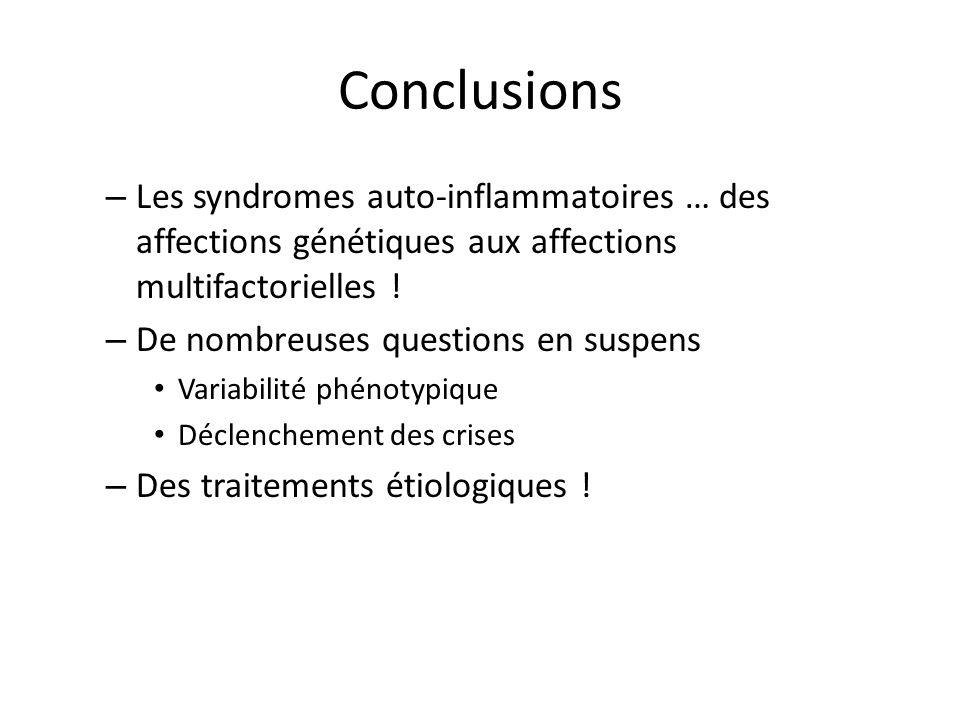 Conclusions – Les syndromes auto-inflammatoires … des affections génétiques aux affections multifactorielles ! – De nombreuses questions en suspens Va