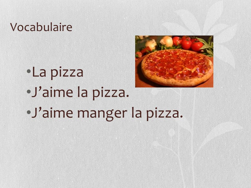 Vocabulaire La pizza Jaime la pizza. Jaime manger la pizza.