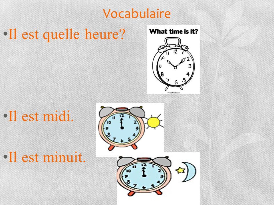 Vocabulaire Il est quelle heure Il est midi. Il est minuit.