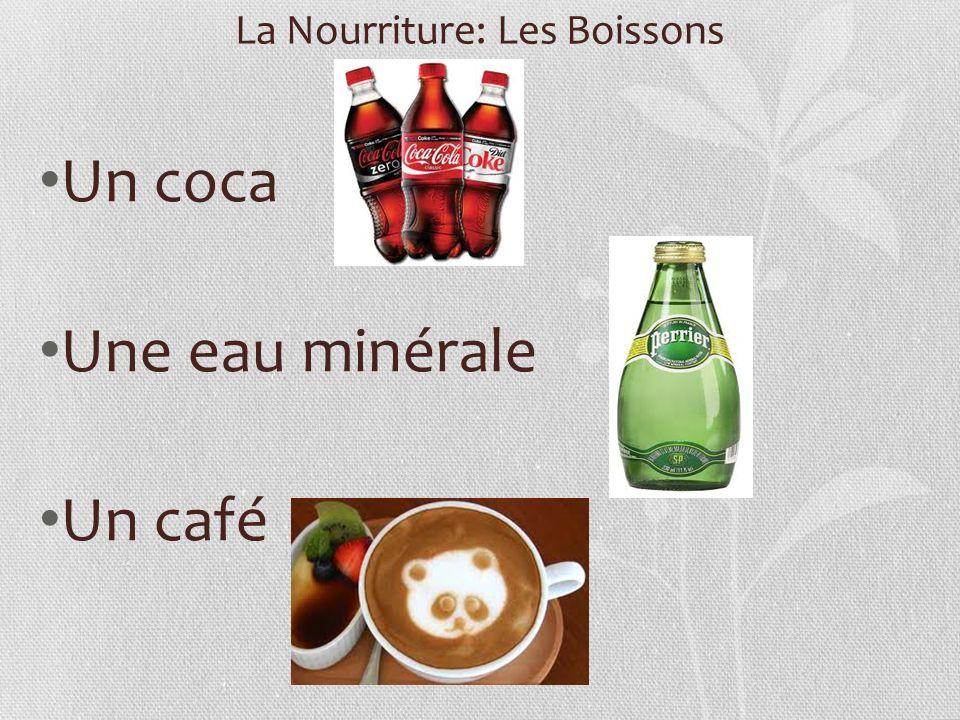 La Nourriture: Les Boissons Un coca Une eau minérale Un café