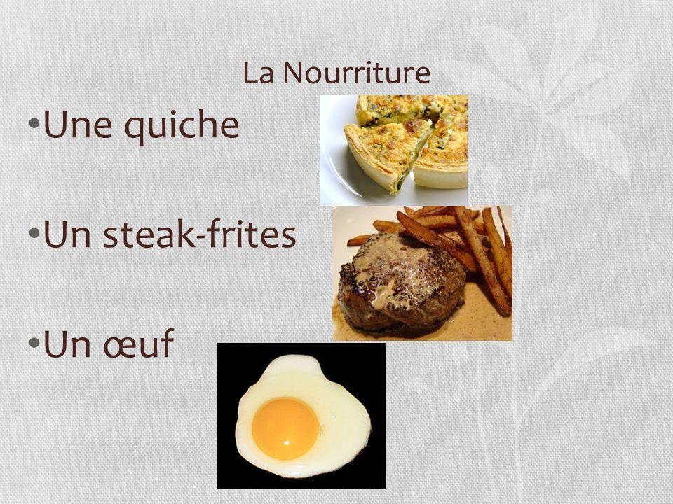 La Nourriture Une quiche Un steak-frites Un œuf