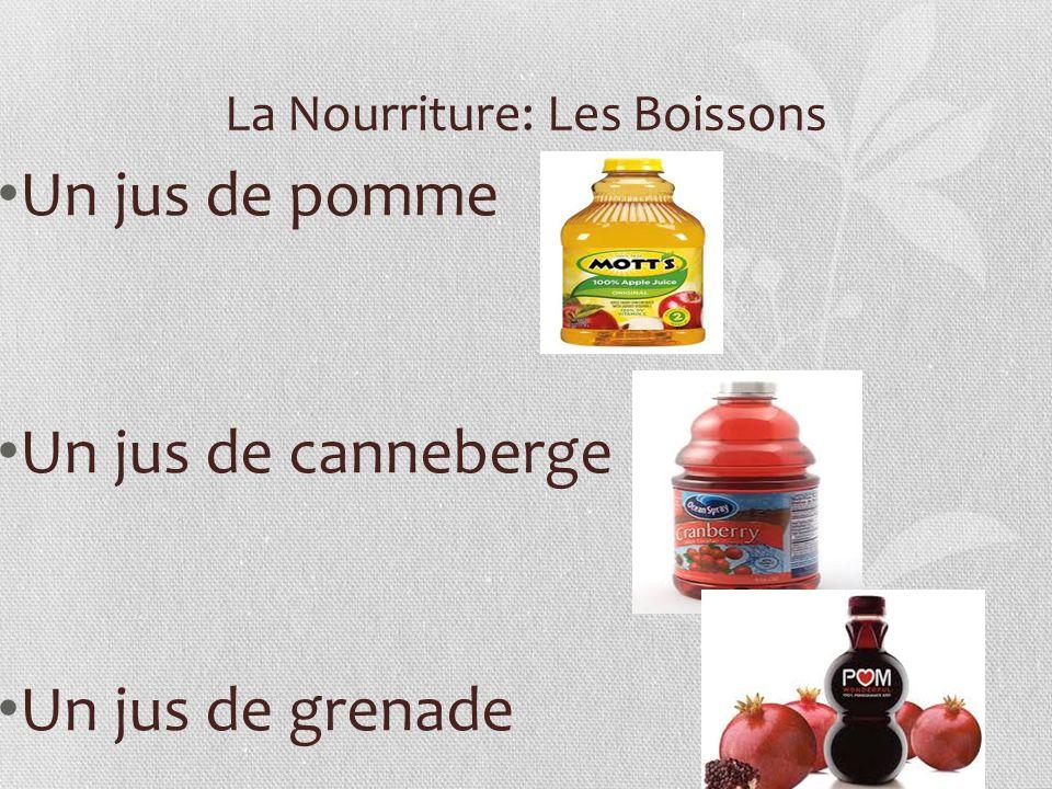 La Nourriture: Les Boissons Un jus de pomme Un jus de canneberge Un jus de grenade