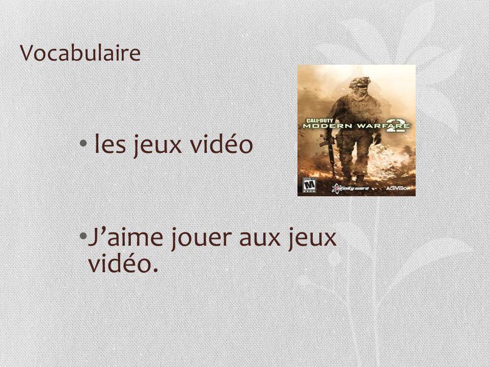 Vocabulaire les jeux vidéo Jaime jouer aux jeux vidéo.