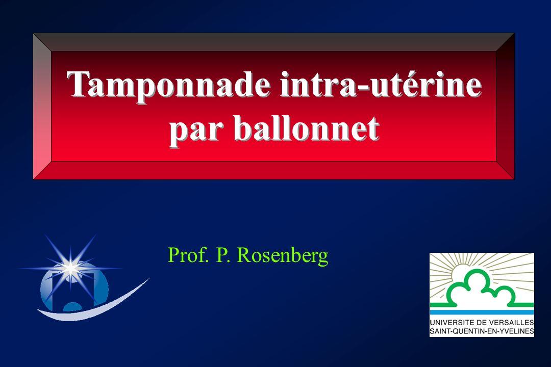 Tamponnade intra-utérine par ballonnet Tamponnade intra-utérine par ballonnet Prof. P. Rosenberg