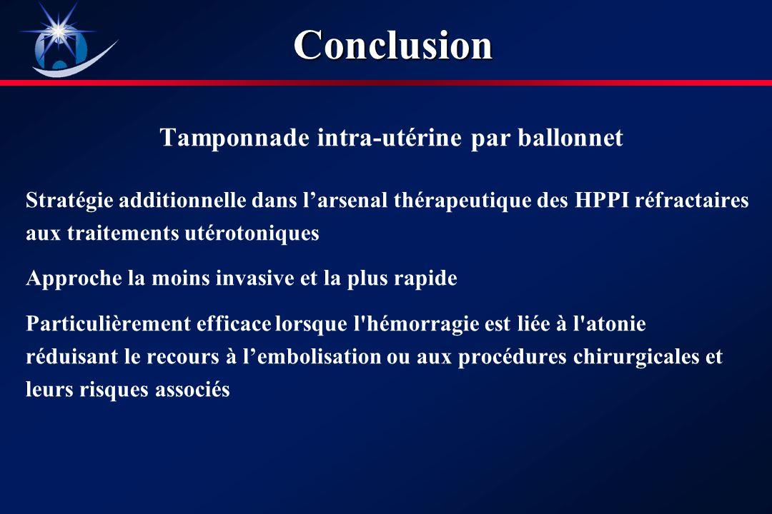 Conclusion Tamponnade intra-utérine par ballonnet Stratégie additionnelle dans larsenal thérapeutique des HPPI réfractaires aux traitements utérotoniques Approche la moins invasive et la plus rapide Particulièrement efficace lorsque l hémorragie est liée à l atonie réduisant le recours à lembolisation ou aux procédures chirurgicales et leurs risques associés