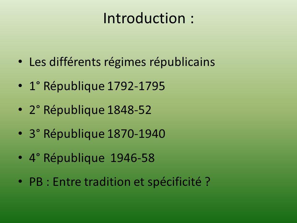 Introduction : Les différents régimes républicains 1° République 1792-1795 2° République 1848-52 3° République 1870-1940 4° République 1946-58 PB : En