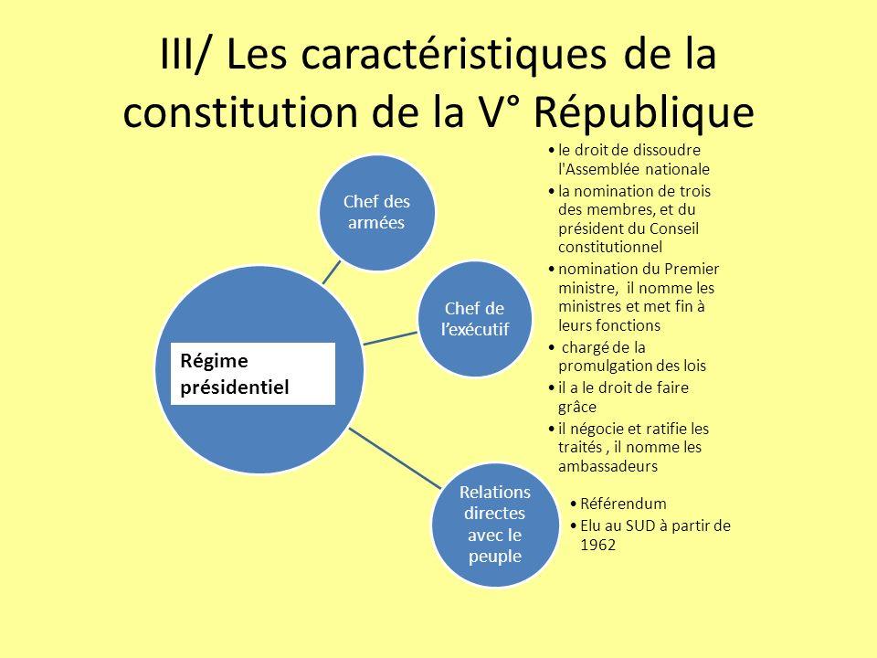 III/ Les caractéristiques de la constitution de la V° République Chef des armées Chef de lexécutif le droit de dissoudre l'Assemblée nationale la nomi