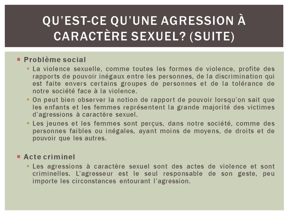 Acte de VIOLENCE Une agression sexuelle est un acte violent à connotation sexuelle qui a pour cible et pour moyen la sexualité.