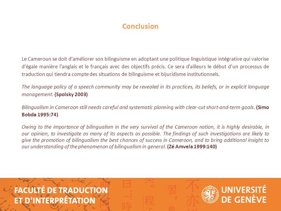 Conclusion Le Cameroun se doit daméliorer son bilinguisme en adoptant une politique linguistique intégrative qui valorise dégale manière langlais et le français avec des objectifs précis.