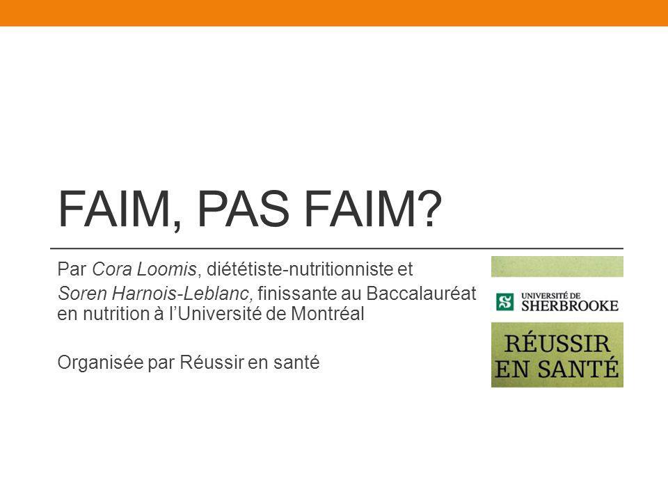 FAIM, PAS FAIM? Par Cora Loomis, diététiste-nutritionniste et Soren Harnois-Leblanc, finissante au Baccalauréat en nutrition à lUniversité de Montréal