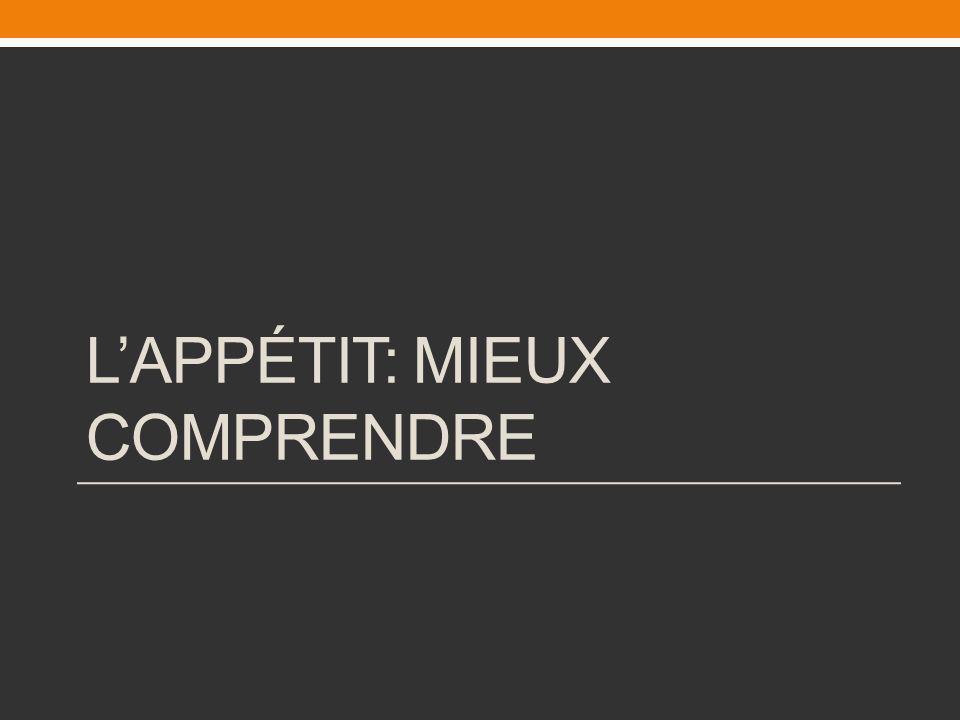 LAPPÉTIT: MIEUX COMPRENDRE