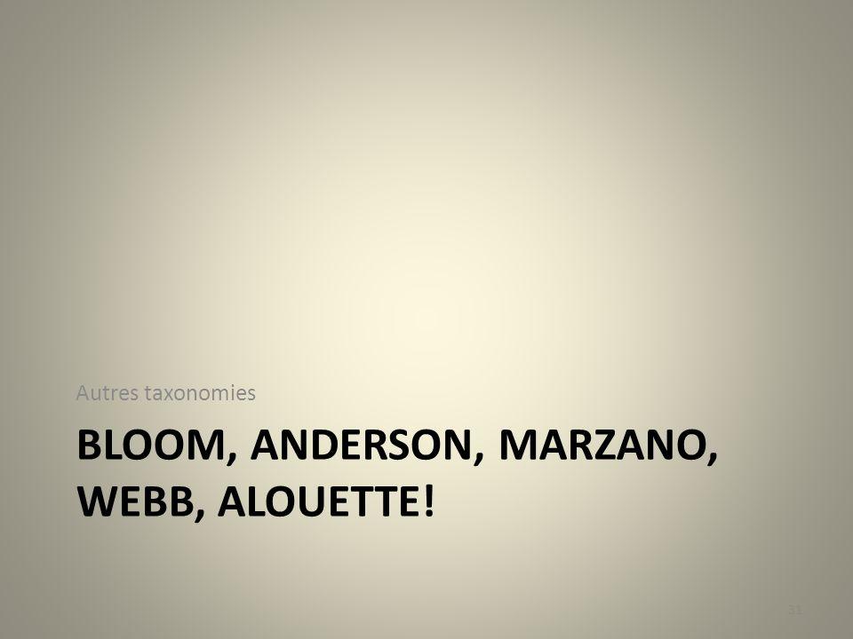 BLOOM, ANDERSON, MARZANO, WEBB, ALOUETTE! Autres taxonomies 31
