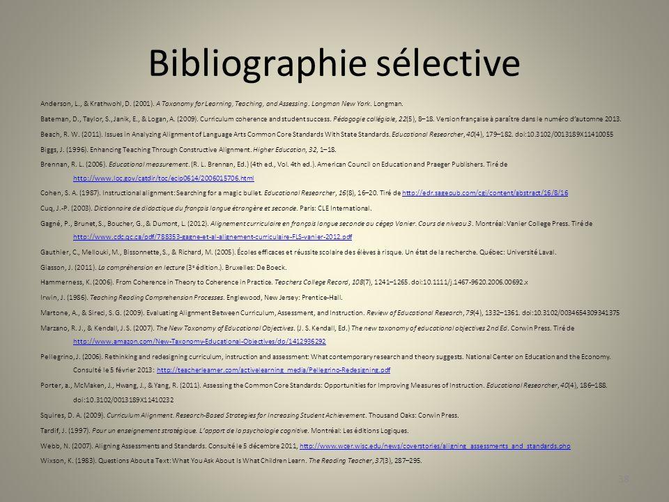 Bibliographie sélective Anderson, L., & Krathwohl, D. (2001). A Taxonomy for Learning, Teaching, and Assessing. Longman New York. Longman. Bateman, D.