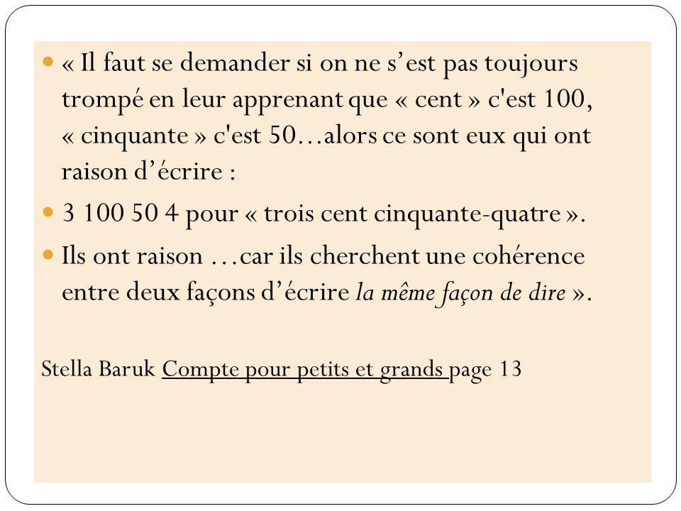 Stella Baruk - Comptes pour petits et grands - Magnard 4 « Les mots numéraux sont les seuls mots de la langue à avoir deux écritures, mais c est celle qui traduit la langue parlée, les mots entendus, qui est première.