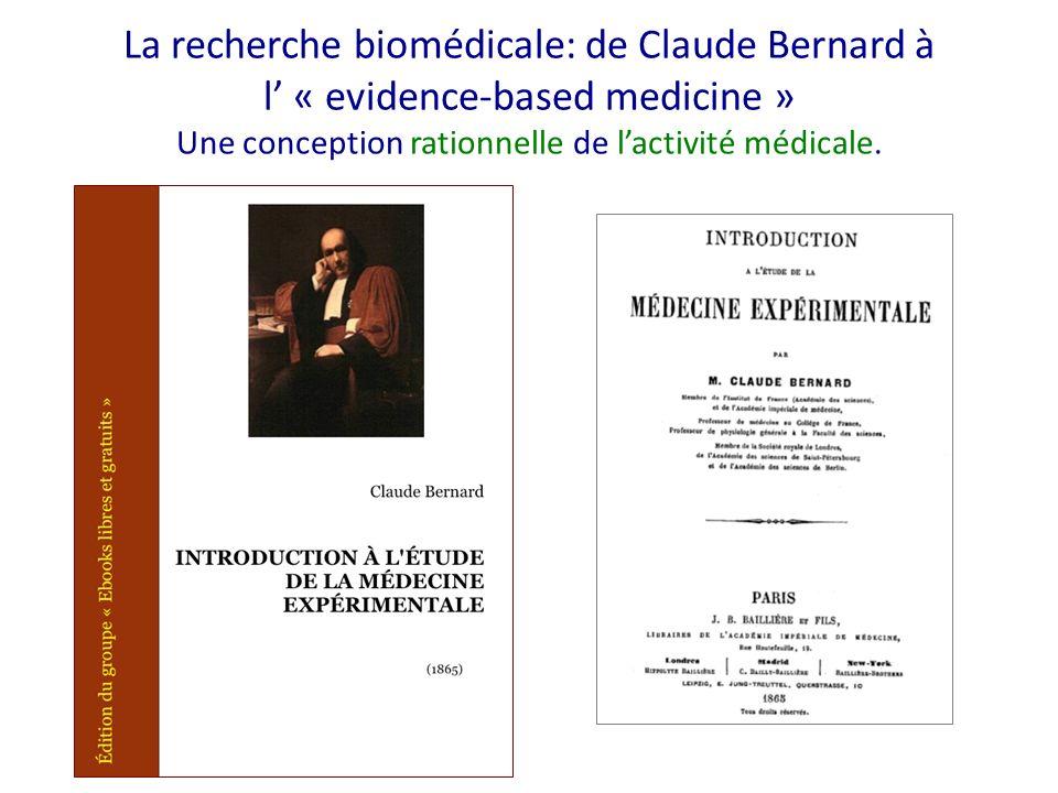 La recherche biomédicale: de Claude Bernard à l « evidence-based medicine » Une conception rationnelle de lactivité médicale.