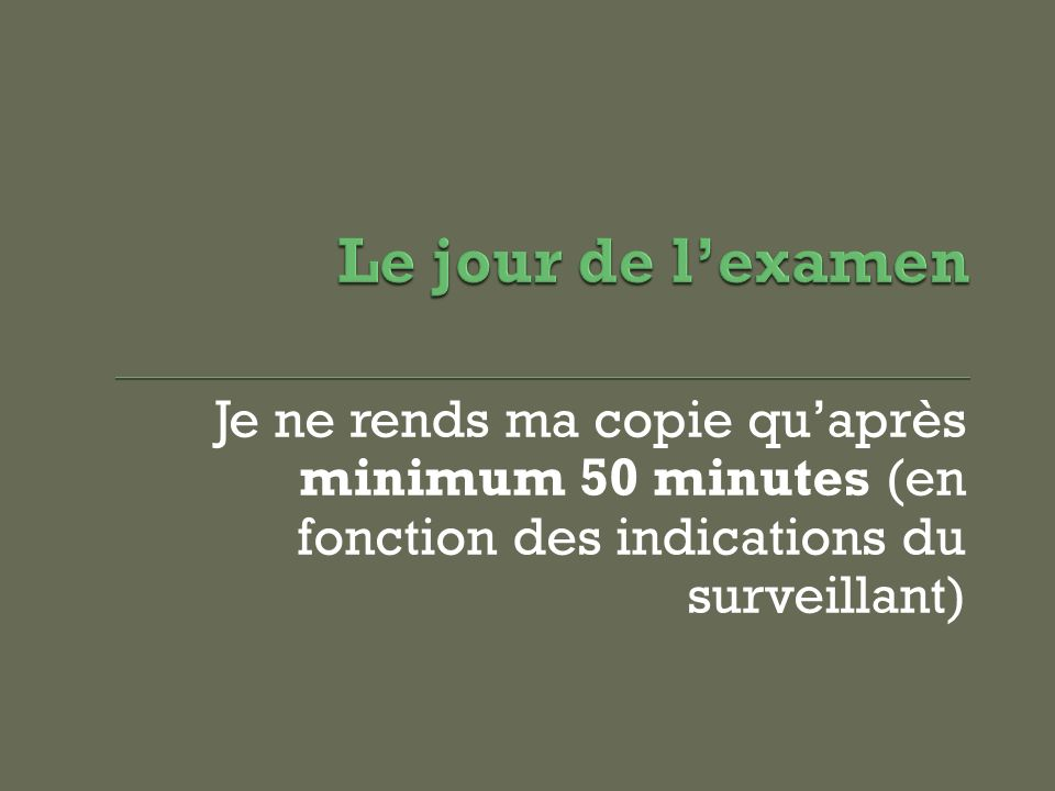 Je ne rends ma copie quaprès minimum 50 minutes (en fonction des indications du surveillant)