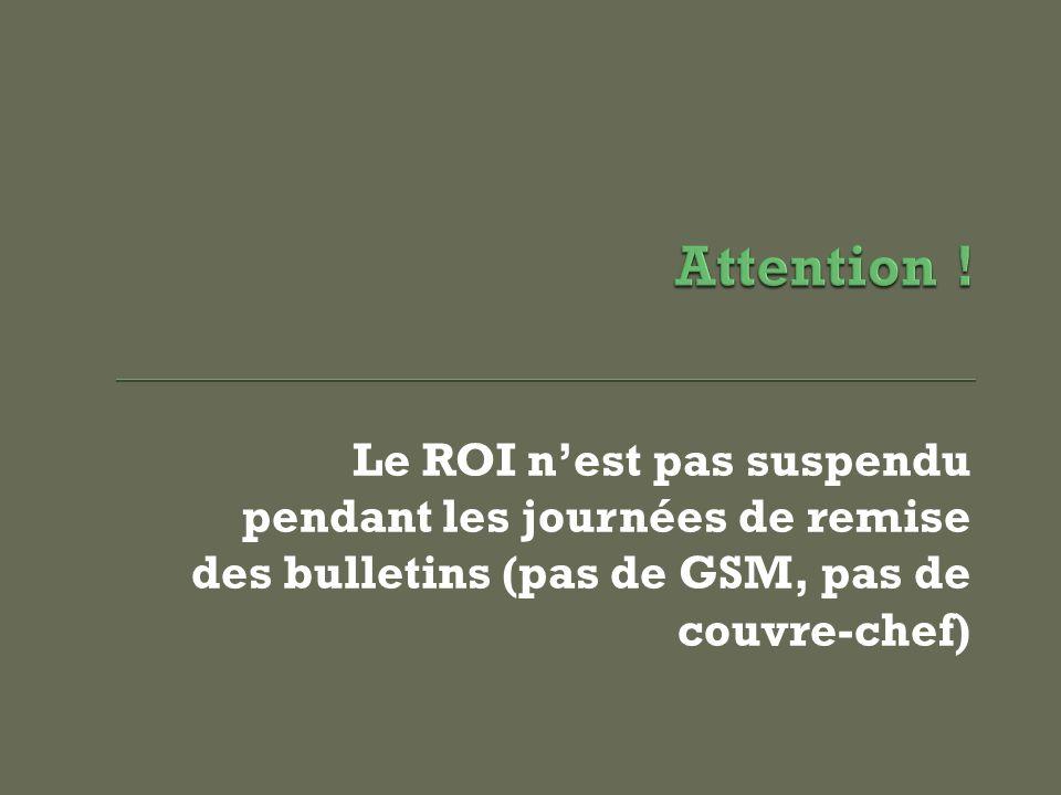 Le ROI nest pas suspendu pendant les journées de remise des bulletins (pas de GSM, pas de couvre-chef)