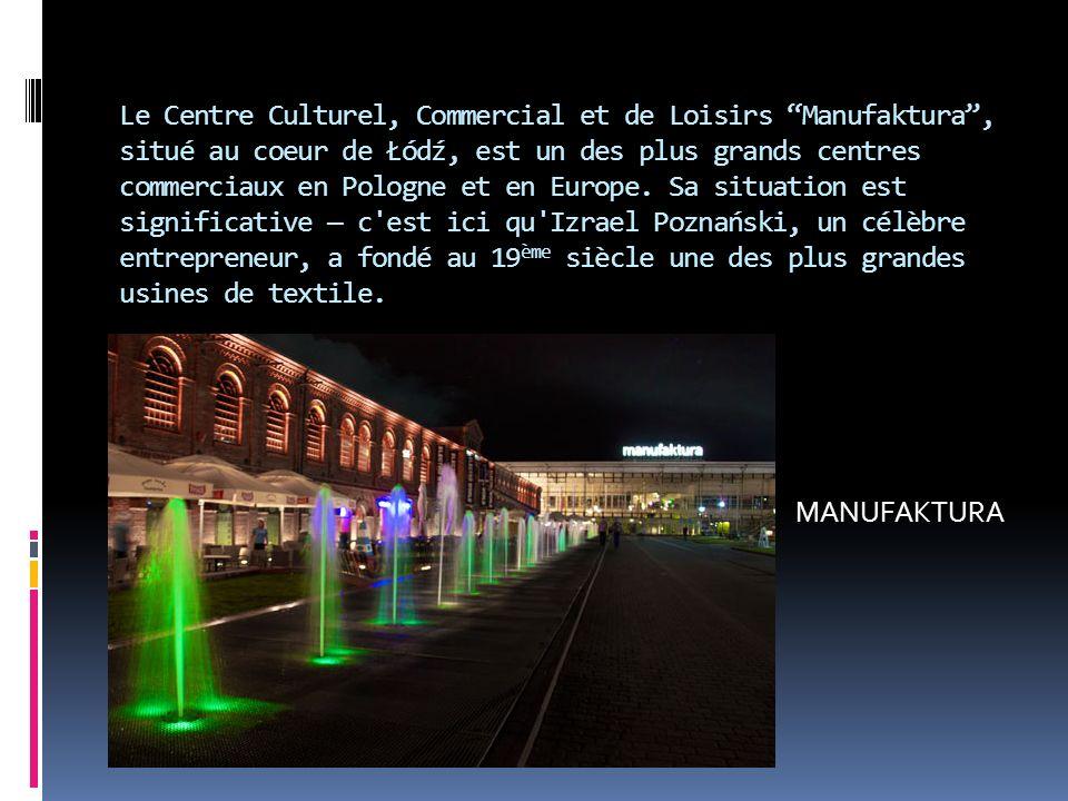Le Centre Culturel, Commercial et de Loisirs Manufaktura, situé au coeur de Łódź, est un des plus grands centres commerciaux en Pologne et en Europe.