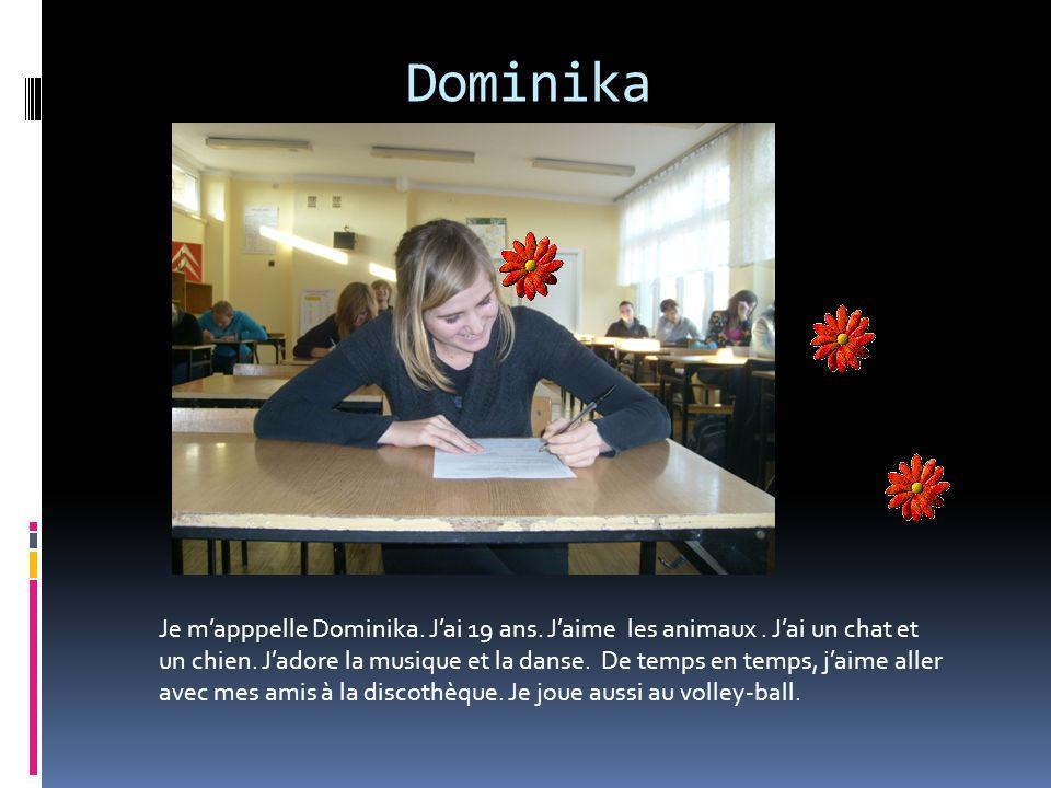 Dominika Je mapppelle Dominika.Jai 19 ans. Jaime les animaux.