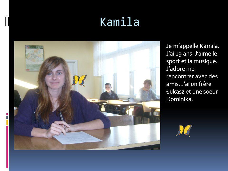 Kamila Je mappelle Kamila.Jai 19 ans. Jaime le sport et la musique.