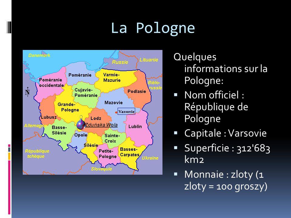 La Pologne Quelques informations sur la Pologne: Nom officiel : République de Pologne Capitale : Varsovie Superficie : 312 683 km2 Monnaie : zloty (1 zloty = 100 groszy) Zduńska Wola
