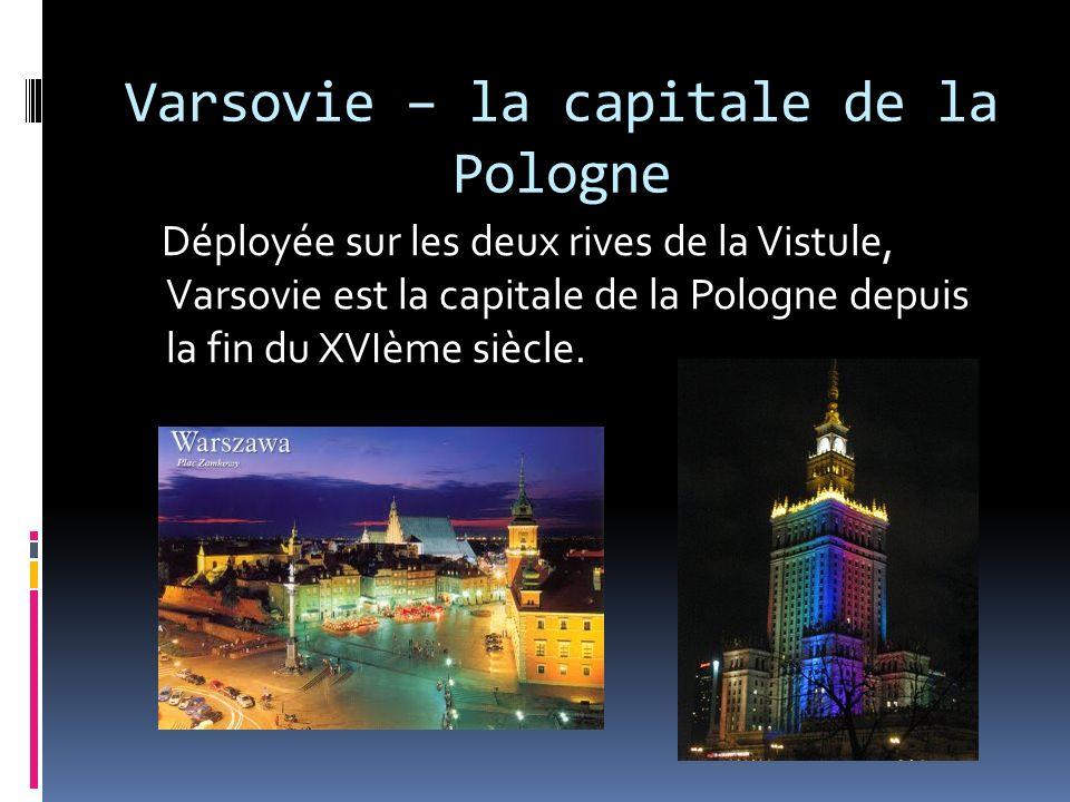 Varsovie – la capitale de la Pologne Déployée sur les deux rives de la Vistule, Varsovie est la capitale de la Pologne depuis la fin du XVIème siècle.
