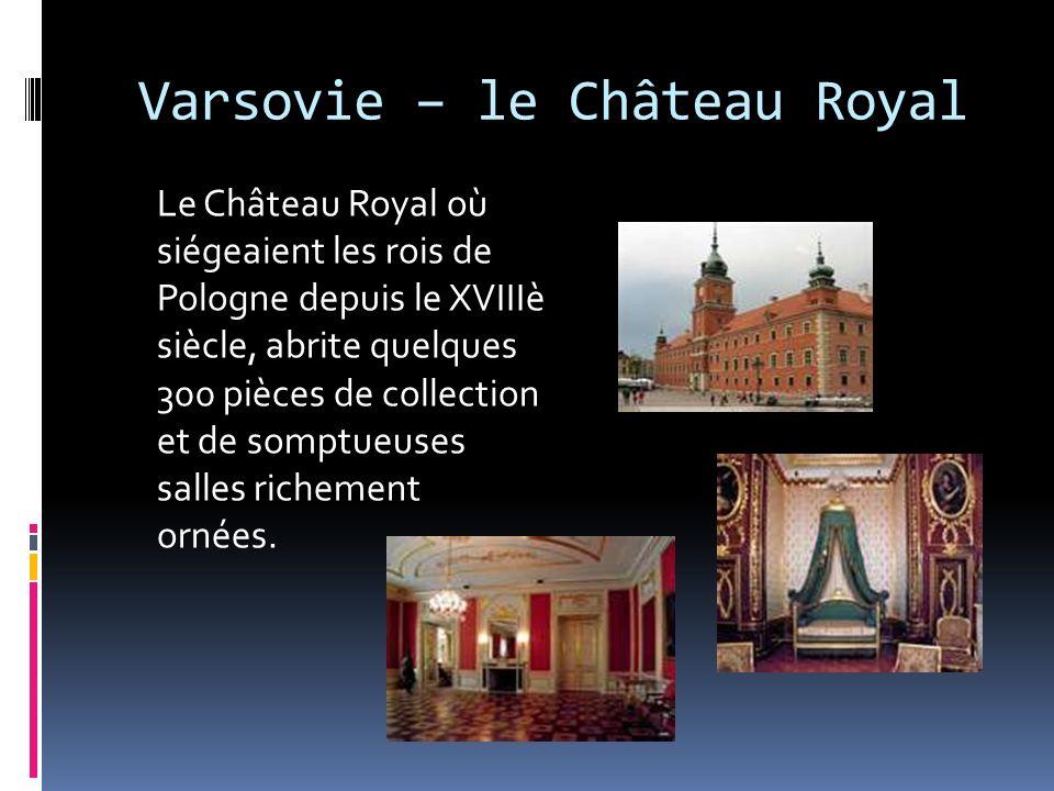 Varsovie – le Château Royal Le Château Royal où siégeaient les rois de Pologne depuis le XVIIIè siècle, abrite quelques 300 pièces de collection et de somptueuses salles richement ornées.