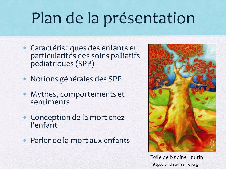 Plan de la présentation Caractéristiques des enfants et particularités des soins palliatifs pédiatriques (SPP) Notions générales des SPP Mythes, compo