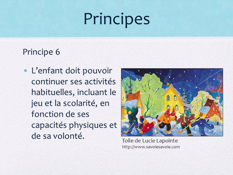 Principes Principe 6 Lenfant doit pouvoir continuer ses activités habituelles, incluant le jeu et la scolarité, en fonction de ses capacités physiques et de sa volonté.