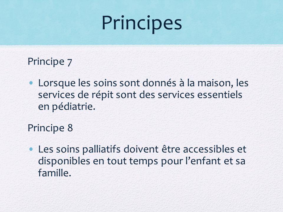 Principes Principe 7 Lorsque les soins sont donnés à la maison, les services de répit sont des services essentiels en pédiatrie. Principe 8 Les soins
