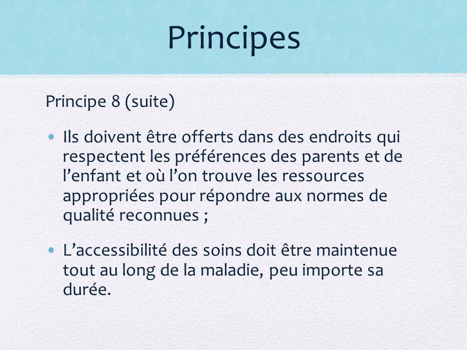 Principes Principe 8 (suite) Ils doivent être offerts dans des endroits qui respectent les préférences des parents et de lenfant et où lon trouve les