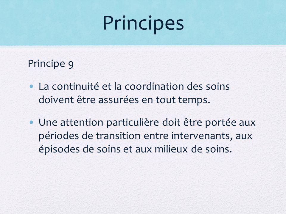 Principes Principe 9 La continuité et la coordination des soins doivent être assurées en tout temps. Une attention particulière doit être portée aux p