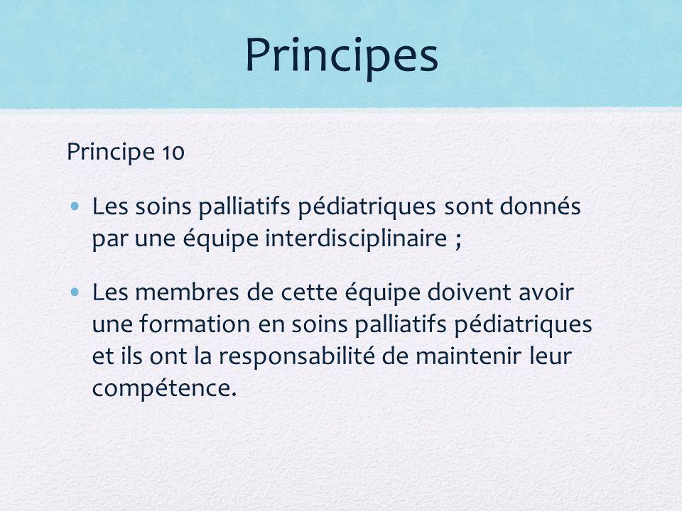 Principes Principe 10 Les soins palliatifs pédiatriques sont donnés par une équipe interdisciplinaire ; Les membres de cette équipe doivent avoir une