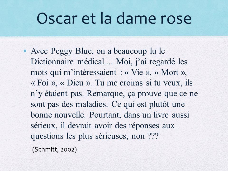 Oscar et la dame rose Avec Peggy Blue, on a beaucoup lu le Dictionnaire médical.... Moi, jai regardé les mots qui mintéressaient : « Vie », « Mort »,