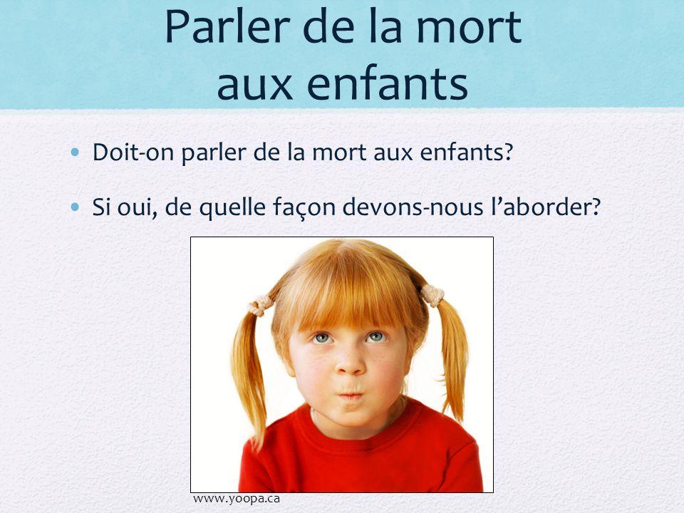 Doit-on parler de la mort aux enfants? Si oui, de quelle façon devons-nous laborder? www.yoopa.ca