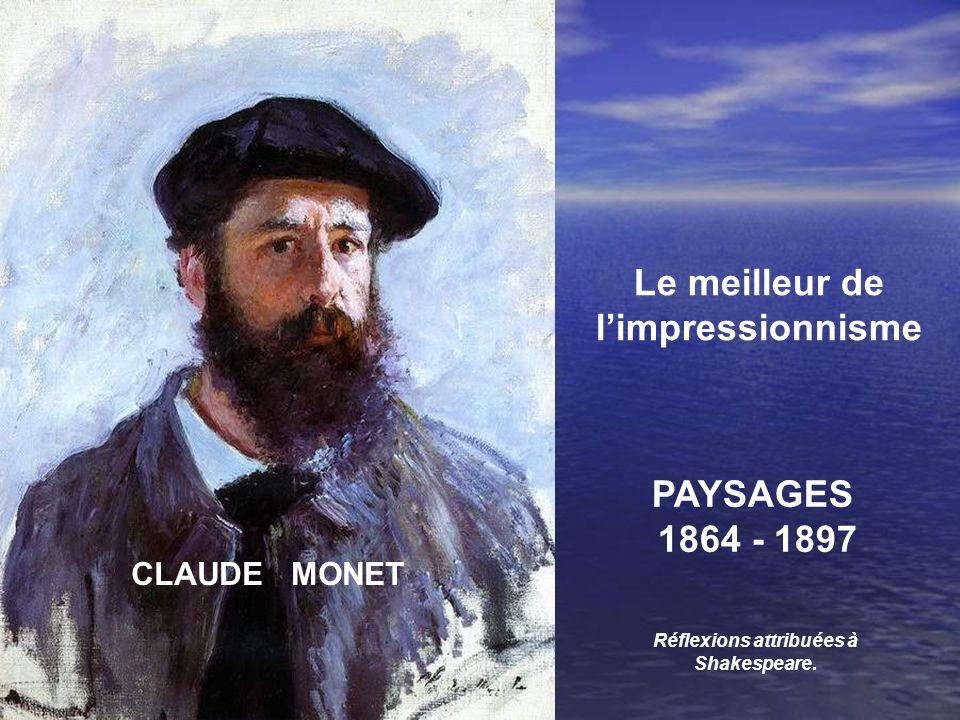 CLAUDE MONET Le meilleur de limpressionnisme PAYSAGES 1864 - 1897 Réflexions attribuées à Shakespeare.